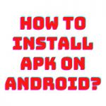 HOW TO INSTALL APK ON ANDROID?