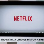 WHY DID NETFLIX CHARGE ME FOR A FREE TRIAL